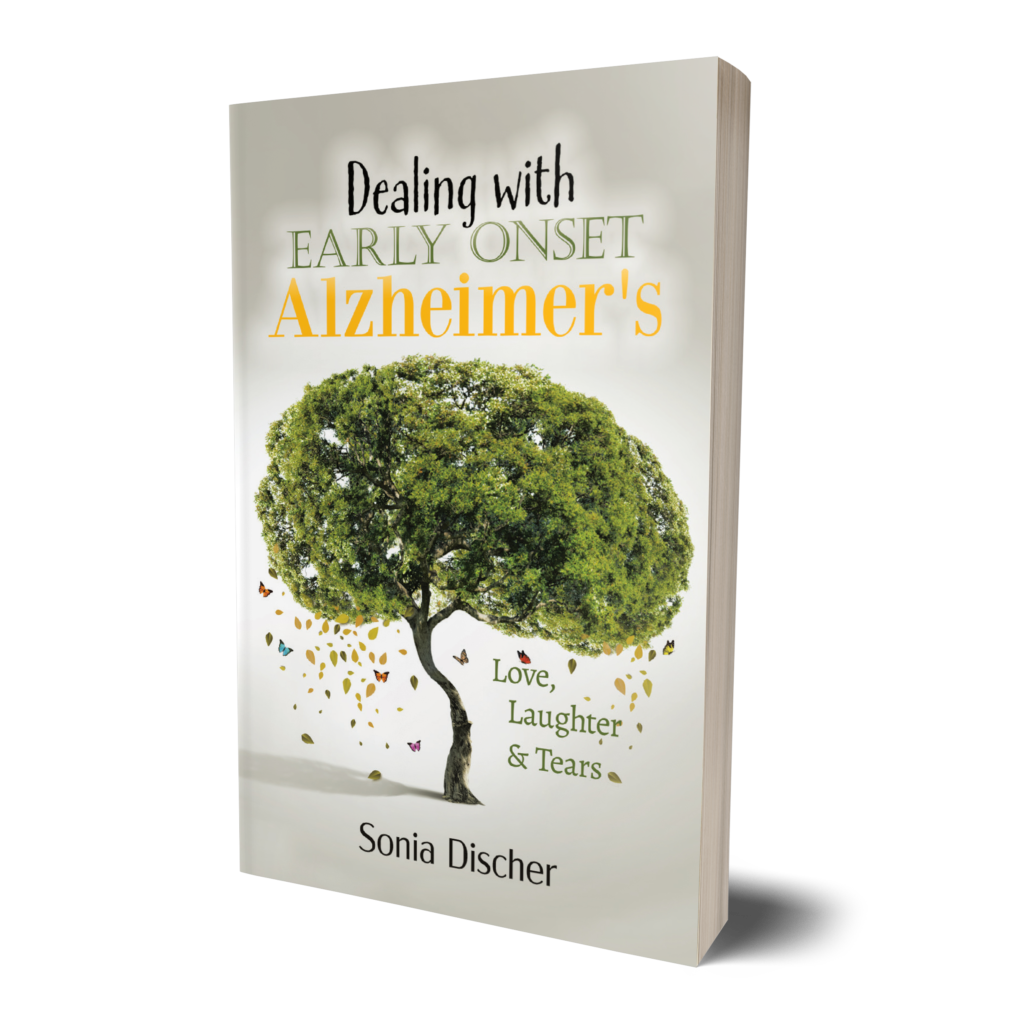 Dealing with Early Onset Alzheimer's Love, Laughter & Tears by Sonia Discher